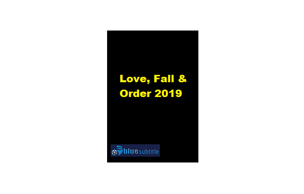 Free Download subtitle movie Love, Fall & Order 2019